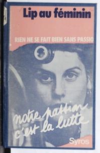 Collectif et Madeleine Laude - Lip au féminin - Rien ne se fait bien sans passion.