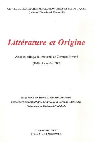 Collectif et Simone Bernard-Griffiths - Littérature et origine - Actes du colloque international de Clermont-Ferrand, 17-18-19 novembre 1993.