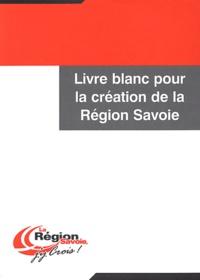 Collectif - Livre blanc pour la création de la Région Savoie.