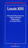 Collectif - Louis XIII - Actes de la VIIIe session du Centre d'Etudes Historiques (6 au 9 juillet 2001), organisé à l'occasion du 4e centenaire de la naissance de Louis XIII (1601-1602).