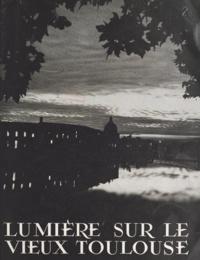 Collectif et  Association française des écla - Lumière sur le vieux Toulouse - La lumière et l'art, conférence par Lucien Babonneau, prononcée aux Journées de l'éclairage de Toulouse, le 3 mai 1952.