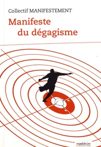 Collectif Manifestement - Manifeste du dégagisme - Révolutionnaires d'hier et d'aujourd'hui : dégageons !.