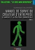 Collectif - Manuel de survie du créateur d'entreprise - Tome 1, Le marché et la politique commerciale.