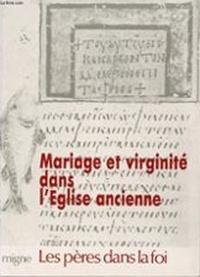 Collectif - Mariage et virginité dans l'Eglise ancienne.