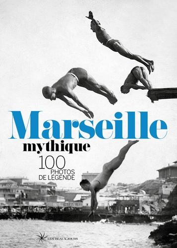 Collectif - Marseille mythique.