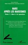 Collectif - Marx après les marxismes Tome 1 - Marx à la question.