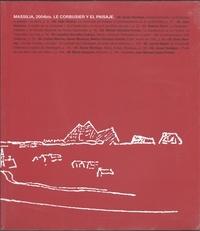 Collectif - Massilia 2004bis. Le Corbusier et le paysage - Le Corbusier y el paisaje.