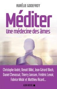 Collectif et Aurélie Godefroy - Méditer - Une médecine des âmes.