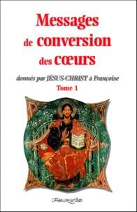 Feriasdhiver.fr Messages de conversion des coeurs donnés par Jésus-Christ à Françoise. - Tome 1 Image