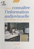 Collectif - Mieux connaître l'information audiovisuelle au collège et au lycée.