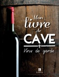 Collectif - Mon livre de cave, vins de garde.