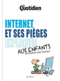 Collectif - Mon Quotidien - Internet et ses pièges expliqués aux enfants.