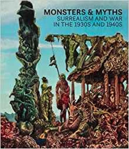 Collectif - Monsters and Myths - Surrealism and war in the 1930s and 1940s.