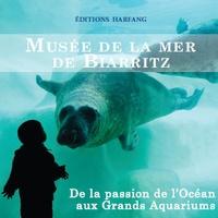 Collectif - Musée de la mer de Biarritz.