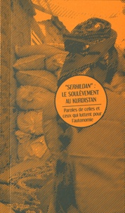 """Collectif Ne var ne yok - """"Serhildan"""" : le soulèvement au Kurdistan - Paroles de celles et ceux qui luttent pour l'autonomie."""