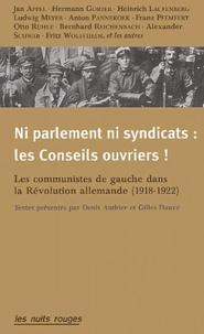 Collectif et Denis Authier - Ni parlement ni syndicats : les Conseils ouvriers ! - Les communistes de gauche dans la Révolution allemande (1918-1922).