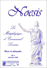 Collectif - NOESIS N°3 AUTOMNE 1999 : LA METAPHYSIQUE D'EMMANUEL LEVINAS.