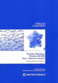 Normales climatiques périodes 1961-1990. Tome 1, Stations de métropole, division climatologie et banques de données