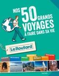 Collectif - Nos 50 grands voyages à faire dans sa vie.