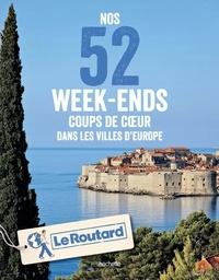 Collectif - Nos 52 week-ends coups de coeur dans les plus belles villes d'Europe.