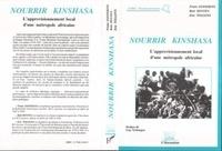 Collectif - Nourrir Kinshasa - L'approvisionnement local d'une métropole africaine.