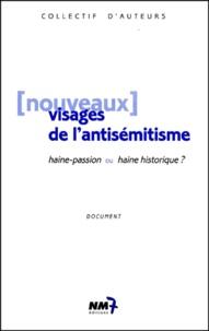 Collectif - Nouveaux visages de l'antisémitisme. - Haine-passion ou haine historique ?.