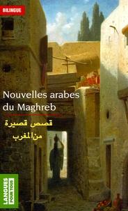 Collectif - Nouvelles arabes du Maghreb - Edition bilingue français-arabe.