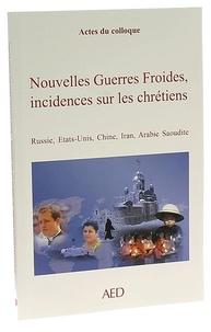 Collectif - Nouvelles guerres froides, incidences sur les chrétiens.