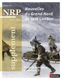Collectif - NPR  : NRP Supplément Collège - Nouvelles du Grand Nord de Jack London - Janvier 2016 (Format PDF).