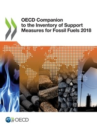 Collectif - OECD Companion to the Inventory of Support Measures for Fossil Fuels 2018.