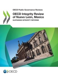 Collectif - OECD Integrity Review of Nuevo León, Mexico - Sustaining Integrity Reforms.