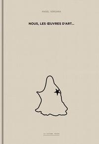 Collectif Oeuvre - Nous, Les oeuvres d'Art. Angel Vergara.