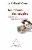 Collectif Onze - Au tribunal des couples - Enquête sur des affaires familiales.