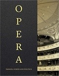 Collectif - Opera : passion, power and politics.