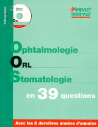 Collectif - OPHTALMOLOGIE ORL STOMATOLOGIE EN 39 QUESTIONS.