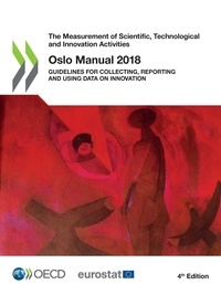 Collectif - Oslo Manual 2018 - Guidelines for Collecting, Reporting and Using Data on Innovation, 4th Edition.