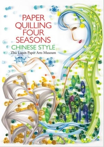 Collectif - Paper Quilling Four Seasons Chinese Style.