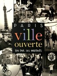Collectif - Paris ville ouverte vue par ses habitants.