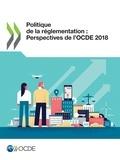 Collectif - Politique de la réglementation : Perspectives de l'OCDE 2018.