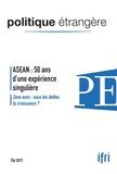 Collectif - Politique étrangère N° 2, été 2017 : ASEAN : 50 ans d'expérience singulière.