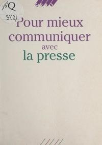 Collectif - Pour mieux communiquer avec la presse.