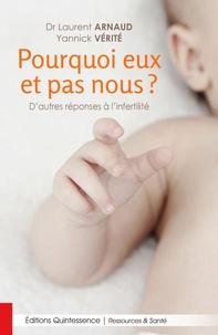 Collectif - Pourquoi eux et pas nous ? - D'autres réponses à l'infertilité.