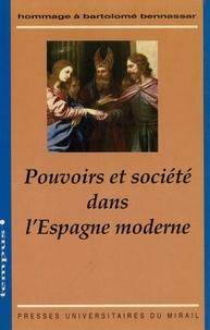 Collectif et Jean-Pierre Amalric - Pouvoirs et société dans l'Espagne moderne - Hommage à Bartolomé Bennassar.