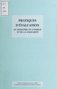 Collectif - Pratiques d'évaluation au Ministère de l'emploi et de la solidarité - Actes du séminaire tenu en 1996 à l'Inspection générale des affaires sociales.