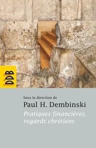 Collectif et Paul-H Dembinski - Pratiques financières, regards chrétiens.