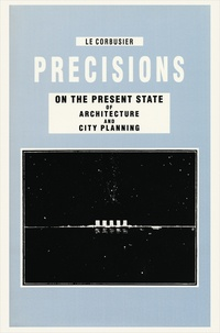 Collectif - Precisions on the Present State of Architecture and City Planning.