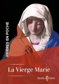 Collectif - Prières en poche - La Vierge Marie.