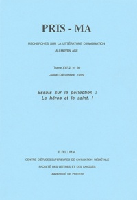 Pris-ma / Recherche sur la littérature dimagination au Moyen-Age Tome XV/2 N° 30 Juillet-Décembre 1999 : Essai sur la perfection : le héros et le saint, partie 1.pdf