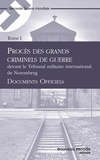 Collectif - Procès des grands criminels de guerre devant le Tribunal militaire international de Nuremberg, Tome 1 - Documents officiels.