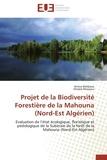Collectif - Projet de la biodiversité forestière de la mahouna (nord-est algérien).